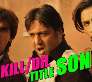 Kill Dil First Official Title Song HD Video Song