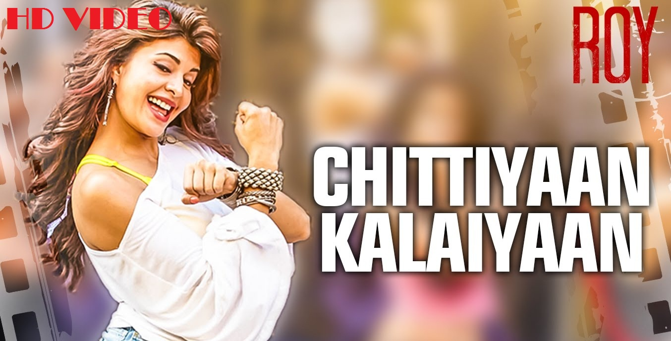 Chittiyaan Kalaiyaan Video Song From Roy Movie
