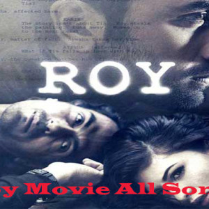 Upcoming Roy Movie All A Song Download
