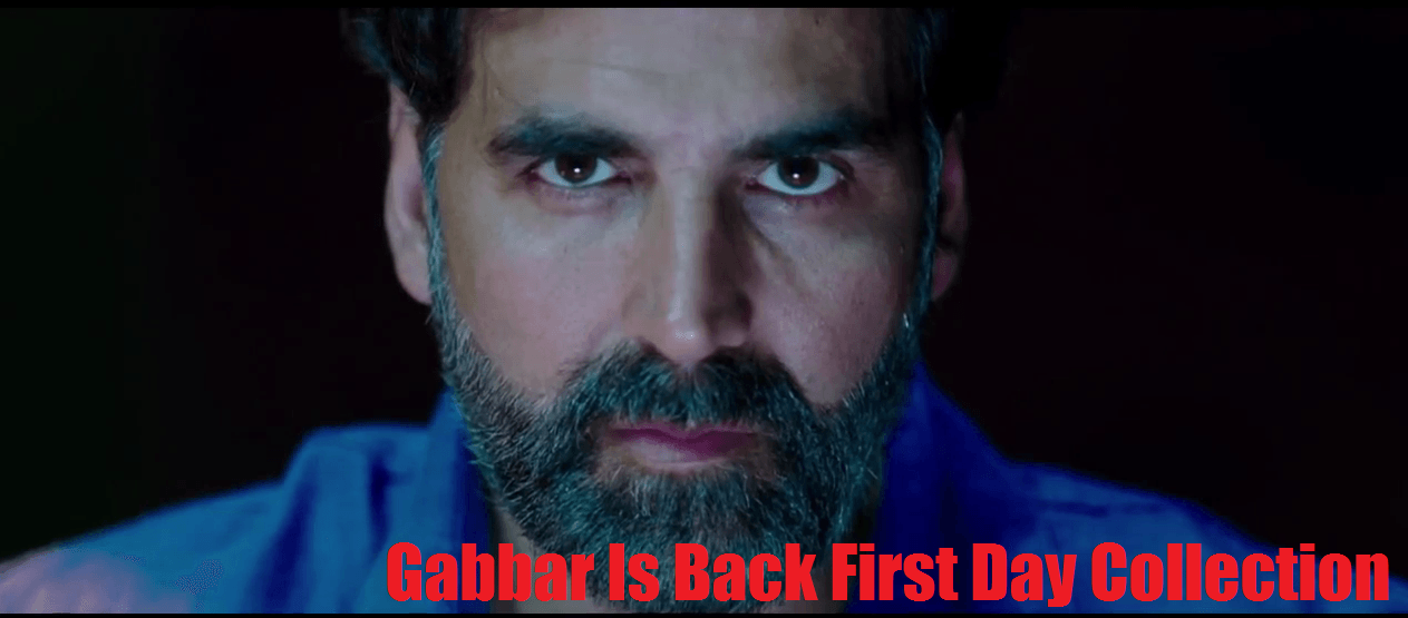 Akshay Kumar Gabbar Is Back First Day Collection